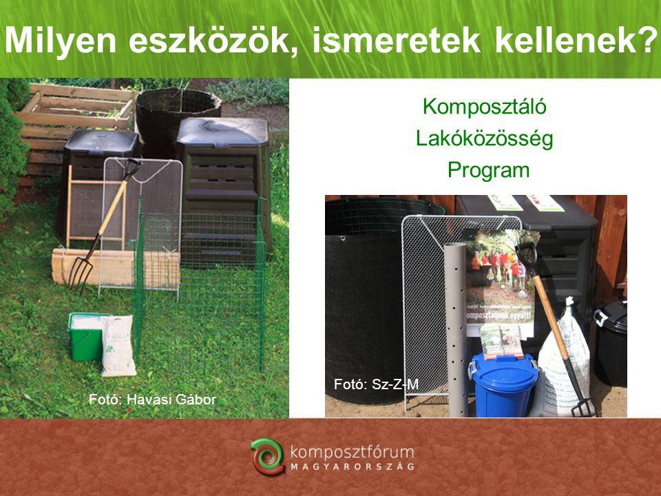 Milyen eszközök, ismeretek kellenek? Komposztáló Lakóközösség Program Fotó: Sz-Z-M Fotó: Havasi Gábor