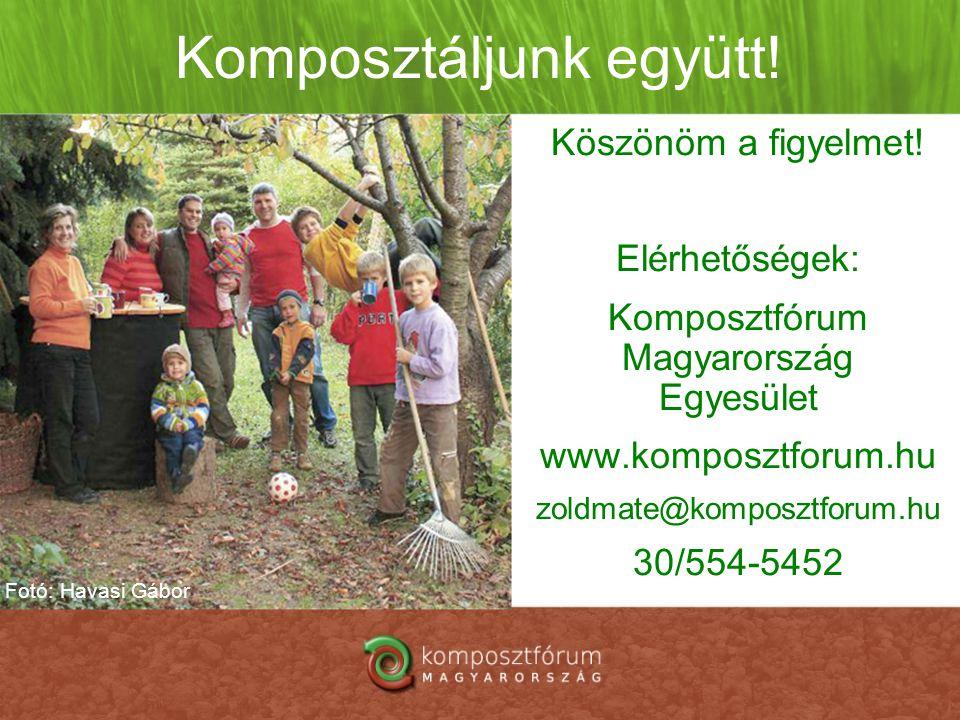 Komposztáljunk együtt! Köszönöm a figyelmet! Elérhetőségek: Komposztfórum Magyarország Egyesület www.komposztforum.hu zoldmate@komposztforum.hu 30/554