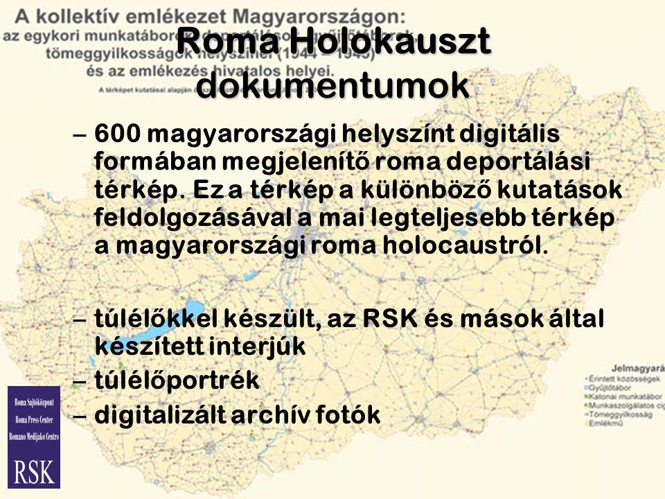 Roma Holokauszt dokumentumok –600 magyarországi helyszínt digitális formában megjelenít ő roma deportálási térkép.