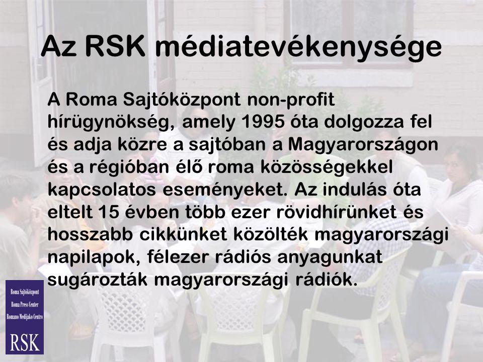 Az RSK médiatevékenysége A Roma Sajtóközpont non-profit hírügynökség, amely 1995 óta dolgozza fel és adja közre a sajtóban a Magyarországon és a régióban él ő roma közösségekkel kapcsolatos eseményeket.