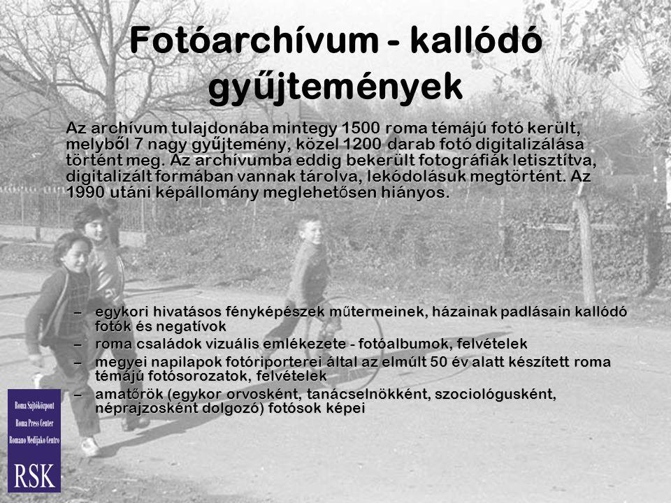 Fotóarchívum - kallódó gy ű jtemények Az archívum tulajdonába mintegy 1500 roma témájú fotó került, melyb ő l 7 nagy gy ű jtemény, közel 1200 darab fotó digitalizálása történt meg.