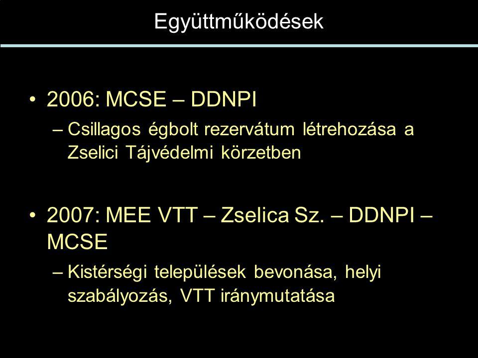 Együttműködések •2006: MCSE – DDNPI –Csillagos égbolt rezervátum létrehozása a Zselici Tájvédelmi körzetben •2007: MEE VTT – Zselica Sz.