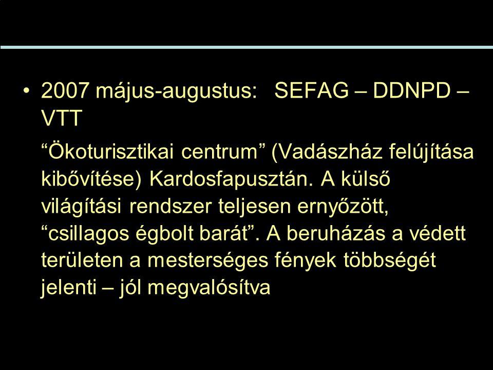 •2007 május-augustus: SEFAG – DDNPD – VTT Ökoturisztikai centrum (Vadászház felújítása kibővítése) Kardosfapusztán.