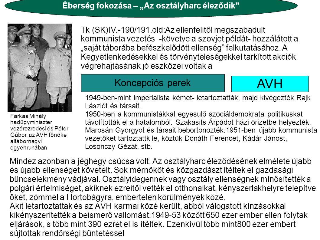 """AVH Éberség fokozása – """"Az osztályharc éleződik Koncepciós perek Tk (SK)IV.-190/191.old:Az ellenfelitől megszabadult kommunista vezetés -követve a szovjet példát- hozzálátott a """"saját táborába befészkelődött ellenség felkutatásához."""