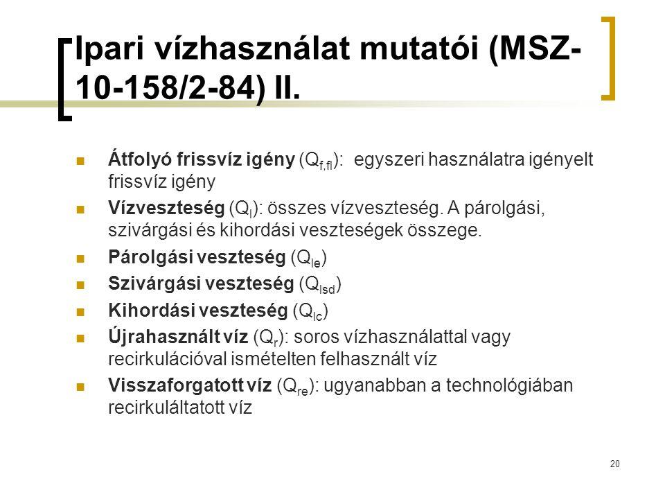 Ipari vízhasználat mutatói (MSZ- 10-158/2-84) II.  Átfolyó frissvíz igény (Q f,fl ): egyszeri használatra igényelt frissvíz igény  Vízveszteség (Q l