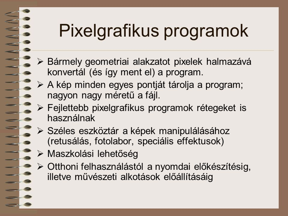  Bármely geometriai alakzatot pixelek halmazává konvertál (és így ment el) a program.