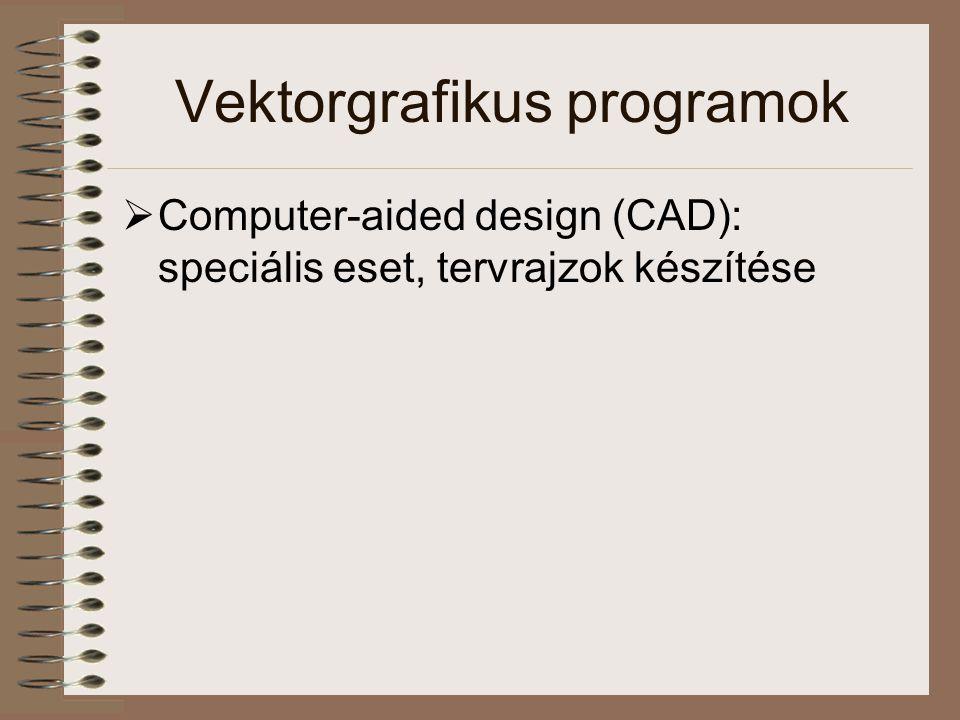 Vektorgrafikus programok  Computer-aided design (CAD): speciális eset, tervrajzok készítése