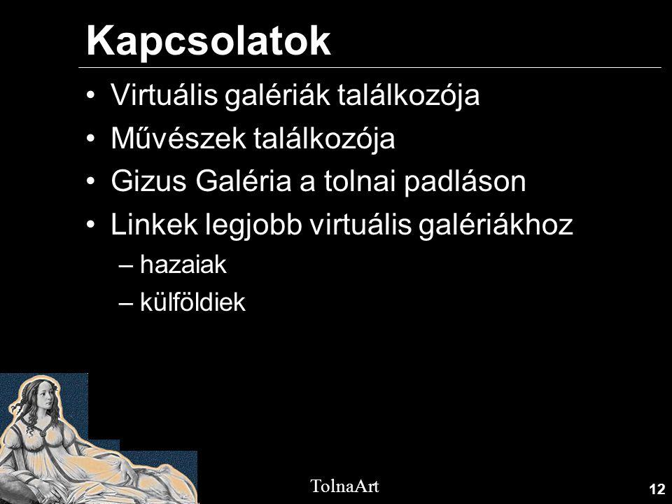 12 TolnaArt Kapcsolatok •Virtuális galériák találkozója •Művészek találkozója •Gizus Galéria a tolnai padláson •Linkek legjobb virtuális galériákhoz –