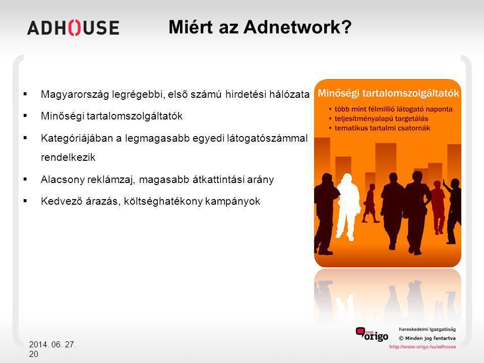 2014. 06. 27. 20 Miért az Adnetwork?  Magyarország legrégebbi, első számú hirdetési hálózata  Minőségi tartalomszolgáltatók  Kategóriájában a legma