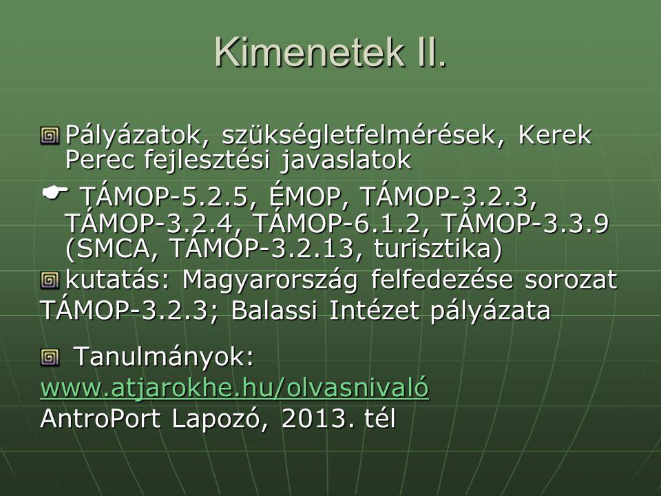 Kimenetek II. Pályázatok, szükségletfelmérések, Kerek Perec fejlesztési javaslatok  TÁMOP-5.2.5, ÉMOP, TÁMOP-3.2.3, TÁMOP-3.2.4, TÁMOP-6.1.2, TÁMOP-3
