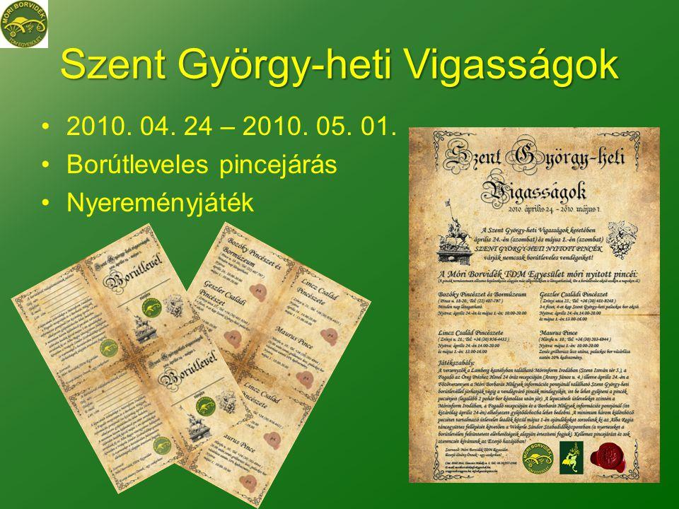 Szent György-heti Vigasságok •2010. 04. 24 – 2010. 05. 01. •Borútleveles pincejárás •Nyereményjáték