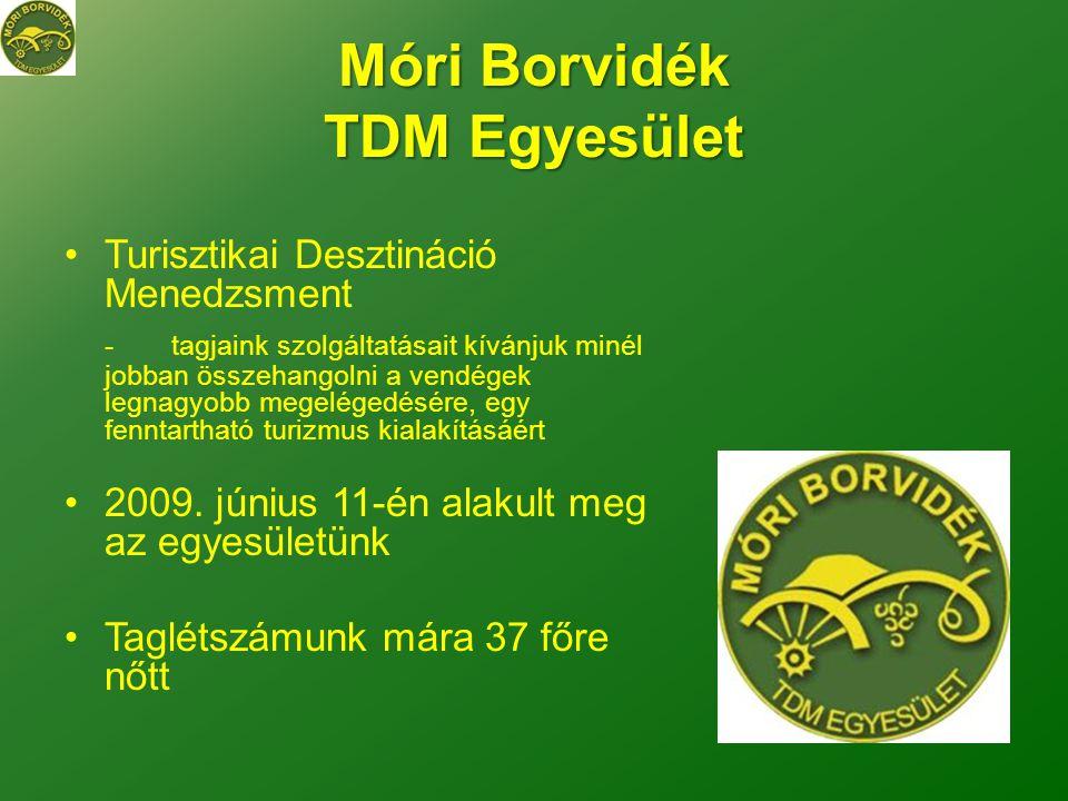 Móri Borvidék TDM Egyesület •Turisztikai Desztináció Menedzsment -tagjaink szolgáltatásait kívánjuk minél jobban összehangolni a vendégek legnagyobb megelégedésére, egy fenntartható turizmus kialakításáért •2009.