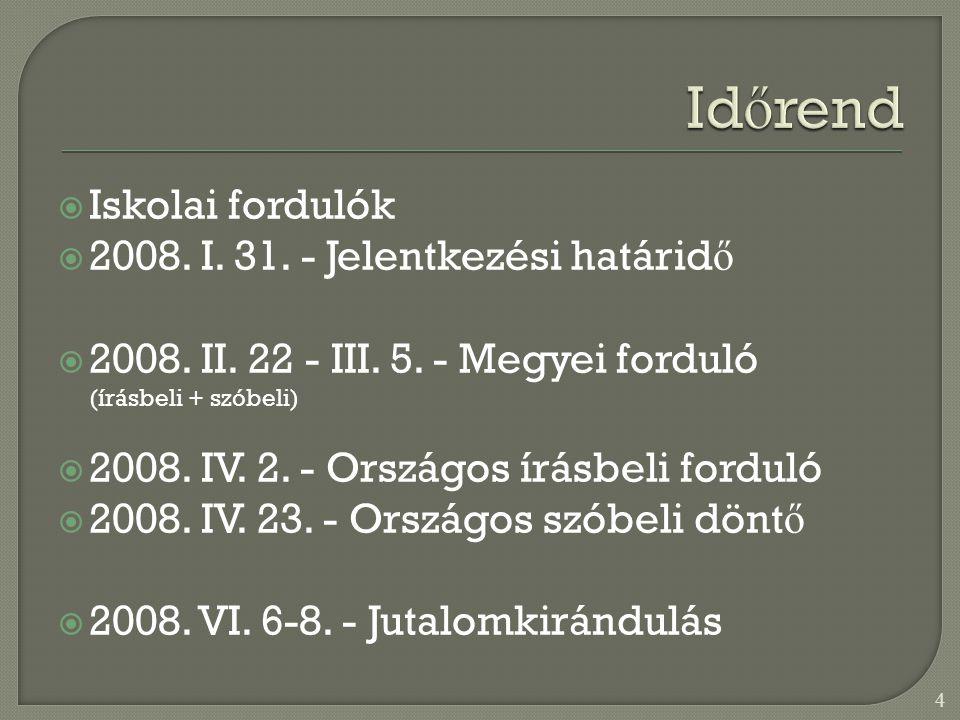 Iskolai fordulók  2008. I. 31. - Jelentkezési határid ő  2008.