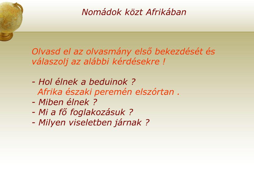 Nomádok közt Afrikában Olvasd el az olvasmány első bekezdését és válaszolj az alábbi kérdésekre .