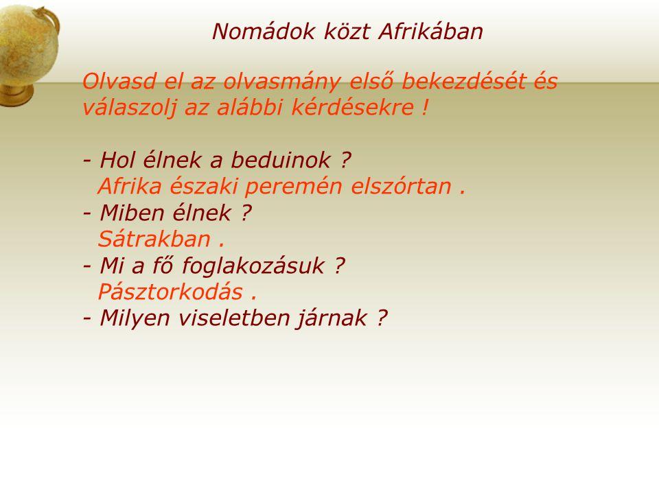 Nomádok közt Afrikában Olvasd el az olvasmány harmadik bekezdését és válaszolj az alábbi kérdésekre .