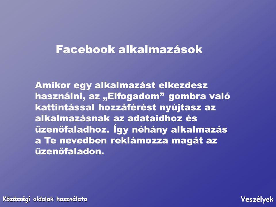 """Közösségi oldalak használata Veszélyek Facebook alkalmazások Amikor egy alkalmazást elkezdesz használni, az """"Elfogadom"""" gombra való kattintással hozzá"""