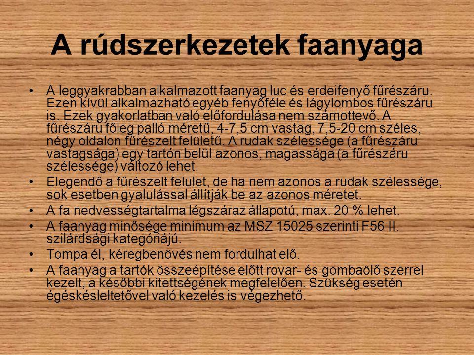 A rúdszerkezetek faanyaga •A leggyakrabban alkalmazott faanyag luc és erdeifenyő fűrészáru. Ezen kívül alkalmazható egyéb fenyőféle és lágylombos fűré