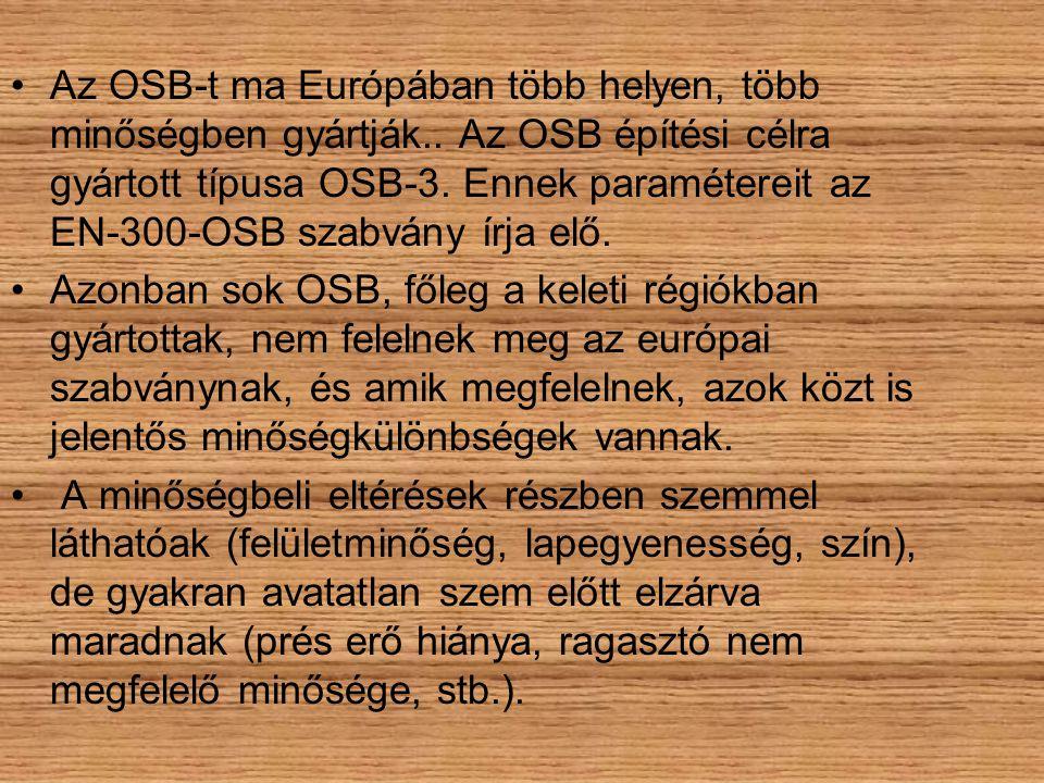•Az OSB-t ma Európában több helyen, több minőségben gyártják.. Az OSB építési célra gyártott típusa OSB-3. Ennek paramétereit az EN-300-OSB szabvány í