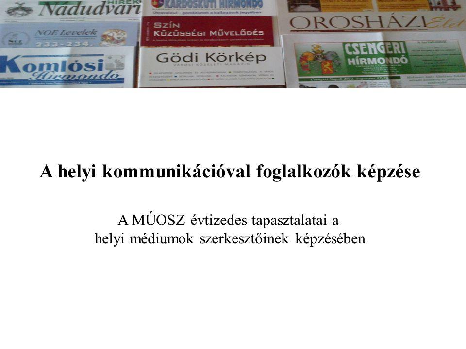 A A helyi kommunikációval foglalkozók képzése A MÚOSZ évtizedes tapasztalatai a helyi médiumok szerkesztőinek képzésében