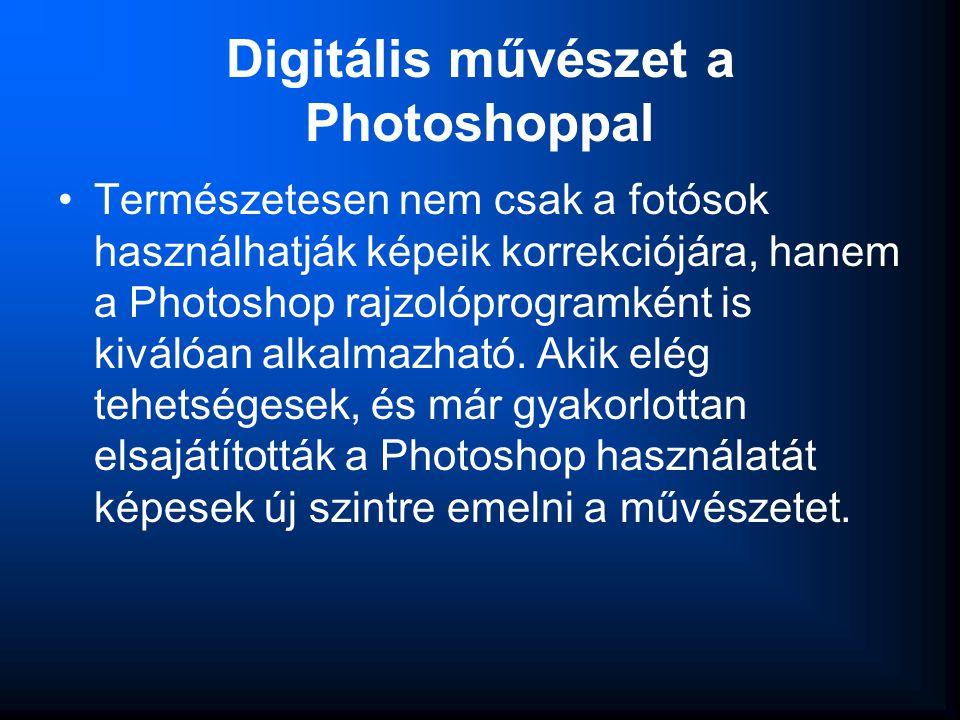•Természetesen nem csak a fotósok használhatják képeik korrekciójára, hanem a Photoshop rajzolóprogramként is kiválóan alkalmazható. Akik elég tehetsé