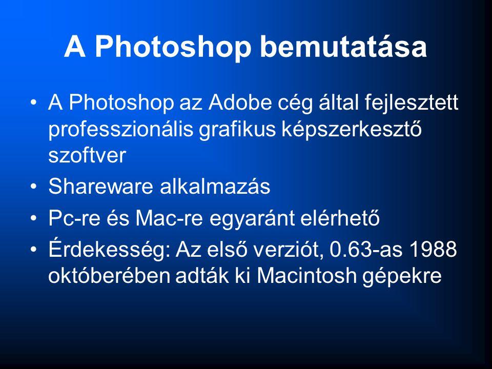 A Photoshop bemutatása •A Photoshop az Adobe cég által fejlesztett professzionális grafikus képszerkesztő szoftver •Shareware alkalmazás •Pc-re és Mac