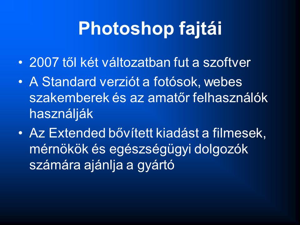 Photoshop fajtái •2007 től két változatban fut a szoftver •A Standard verziót a fotósok, webes szakemberek és az amatőr felhasználók használják •Az Ex