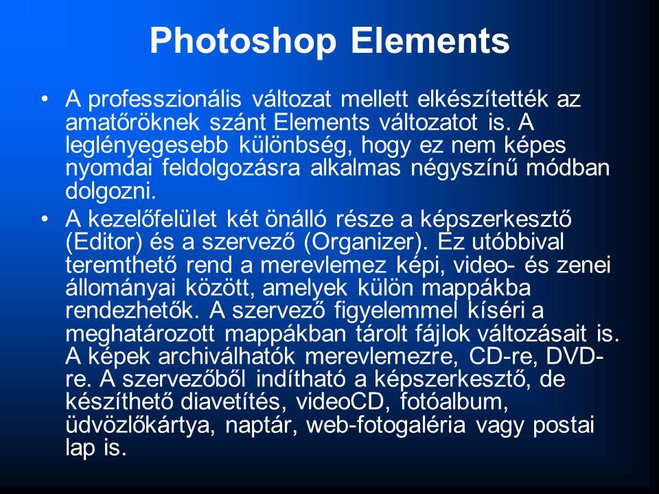 Photoshop Elements •A professzionális változat mellett elkészítették az amatőröknek szánt Elements változatot is. A leglényegesebb különbség, hogy ez