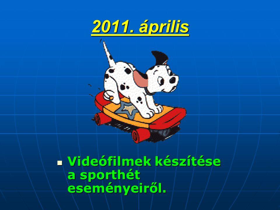 2011. április  Videófilmek készítése a sporthét eseményeiről.