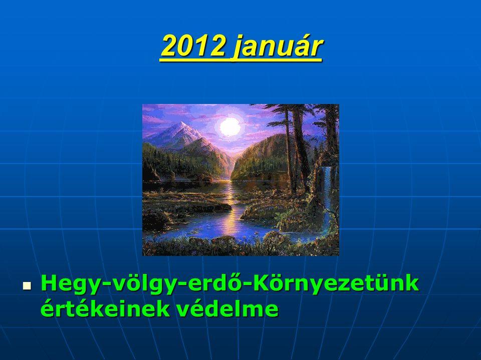 2012 január  Hegy-völgy-erdő-Környezetünk értékeinek védelme