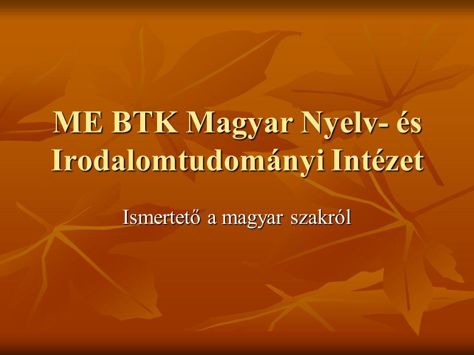 ME BTK Magyar Nyelv- és Irodalomtudományi Intézet Ismertető a magyar szakról