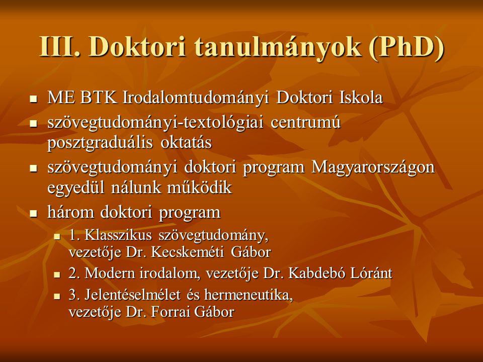 III. Doktori tanulmányok (PhD)  ME BTK Irodalomtudományi Doktori Iskola  szövegtudományi-textológiai centrumú posztgraduális oktatás  szövegtudomán