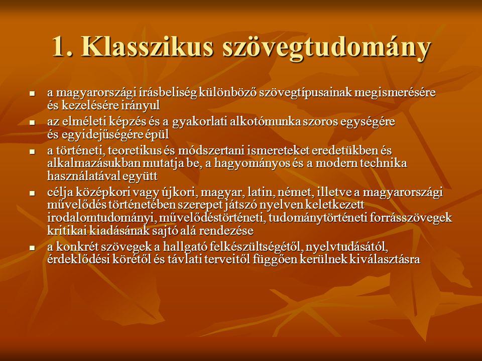1. Klasszikus szövegtudomány  a magyarországi írásbeliség különböző szövegtípusainak megismerésére és kezelésére irányul  az elméleti képzés és a gy