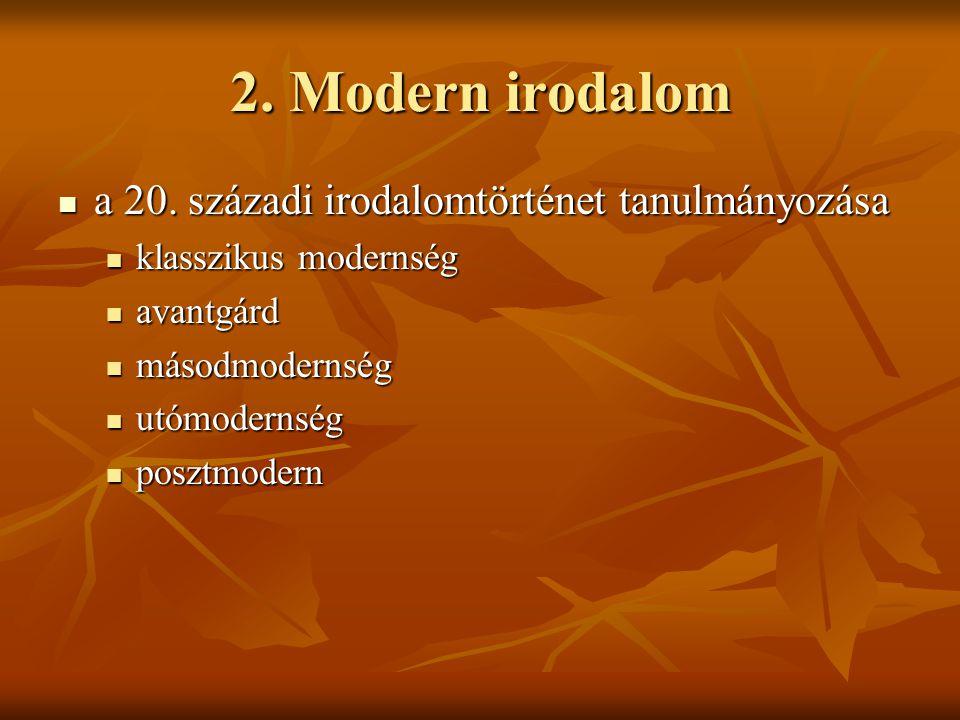 2. Modern irodalom  a 20. századi irodalomtörténet tanulmányozása  klasszikus modernség  avantgárd  másodmodernség  utómodernség  posztmodern