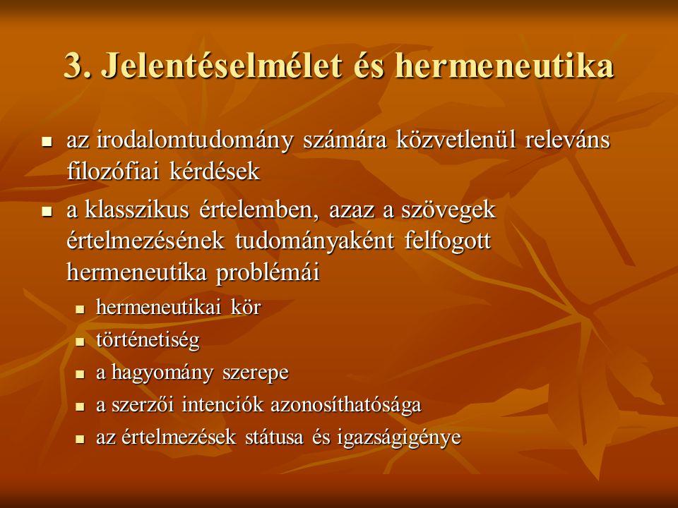 3. Jelentéselmélet és hermeneutika  az irodalomtudomány számára közvetlenül releváns filozófiai kérdések  a klasszikus értelemben, azaz a szövegek é