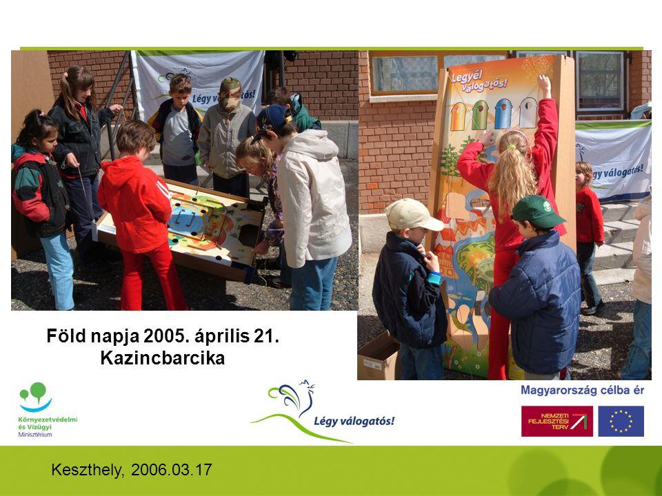 Keszthely, 2006.03.17 Föld napja 2005. április 21. Kazincbarcika