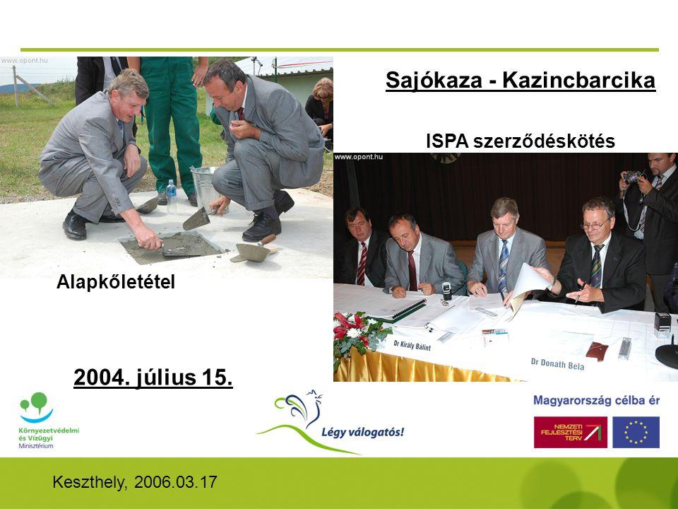 Keszthely, 2006.03.17 Alapkőletétel ISPA szerződéskötés 2004. július 15. Sajókaza - Kazincbarcika