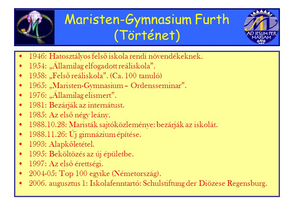 Maristen-Gymnasium Furth (Történet) •1•1946: Hatosztályos fels ő iskola rendi növendékeknek.