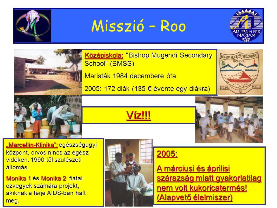 """Misszió – Roo Középiskola: Bishop Mugendi Secondary School (BMSS) Maristák 1984 decembere óta 2005: 172 diák (135 € évente egy diákra) """" Marcellin-Klinika : egészségügyi központ, orvos nincs az egész vidéken."""