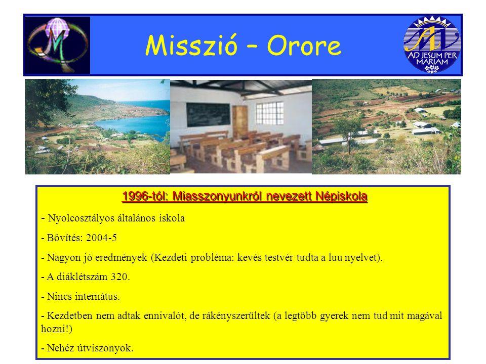 Misszió – Orore 1996-tól: Miasszonyunkról nevezett Népiskola - N- Nyolcosztályos általános iskola - Bővítés: 2004-5 - Nagyon jó eredmények (Kezdeti probléma: kevés testvér tudta a luu nyelvet).
