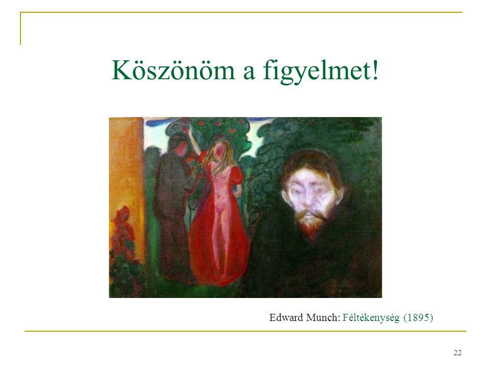 22 Köszönöm a figyelmet! Edward Munch: Féltékenység (1895)