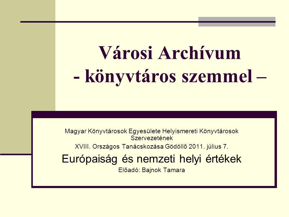 Városi Archívum - könyvtáros szemmel – Magyar Könyvtárosok Egyesülete Helyismereti Könyvtárosok Szervezetének XVIII.