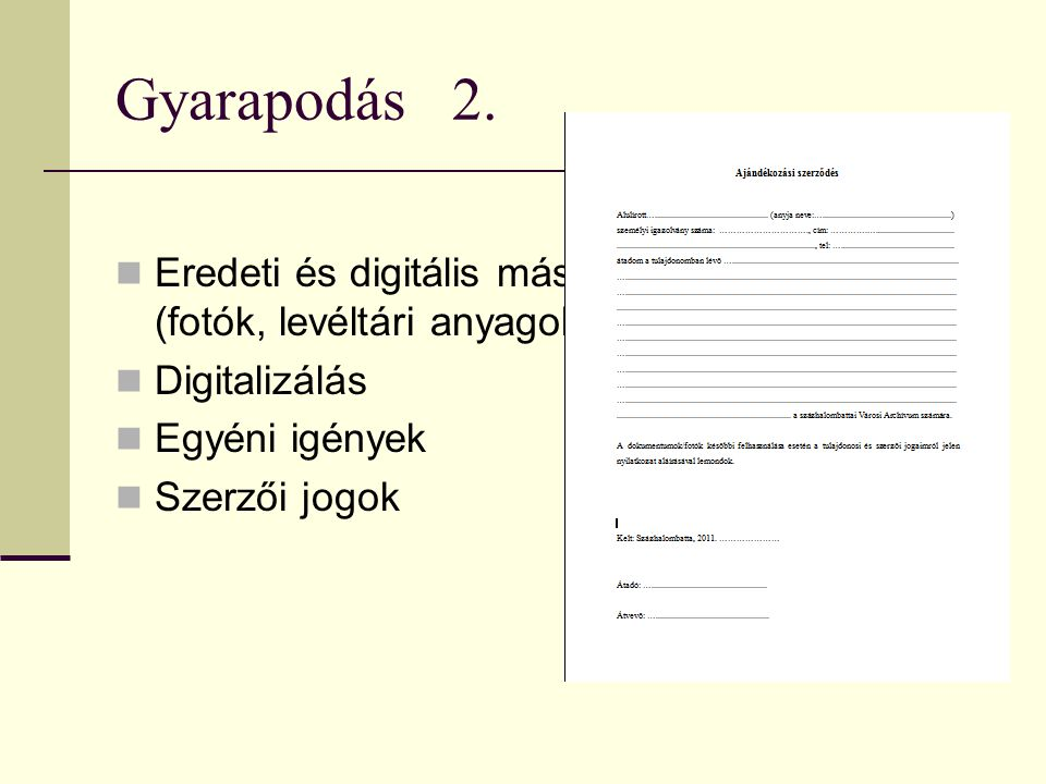 Gyarapodás 2.  Eredeti és digitális másolatok (fotók, levéltári anyagok, tv felvételek)  Digitalizálás  Egyéni igények  Szerzői jogok