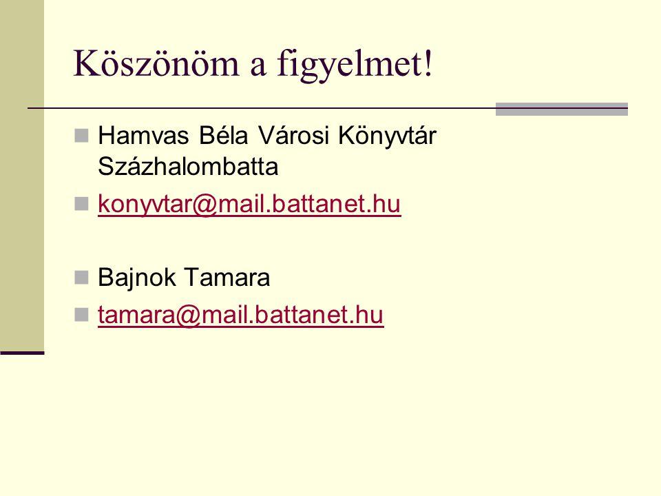 Köszönöm a figyelmet!  Hamvas Béla Városi Könyvtár Százhalombatta  konyvtar@mail.battanet.hu konyvtar@mail.battanet.hu  Bajnok Tamara  tamara@mail