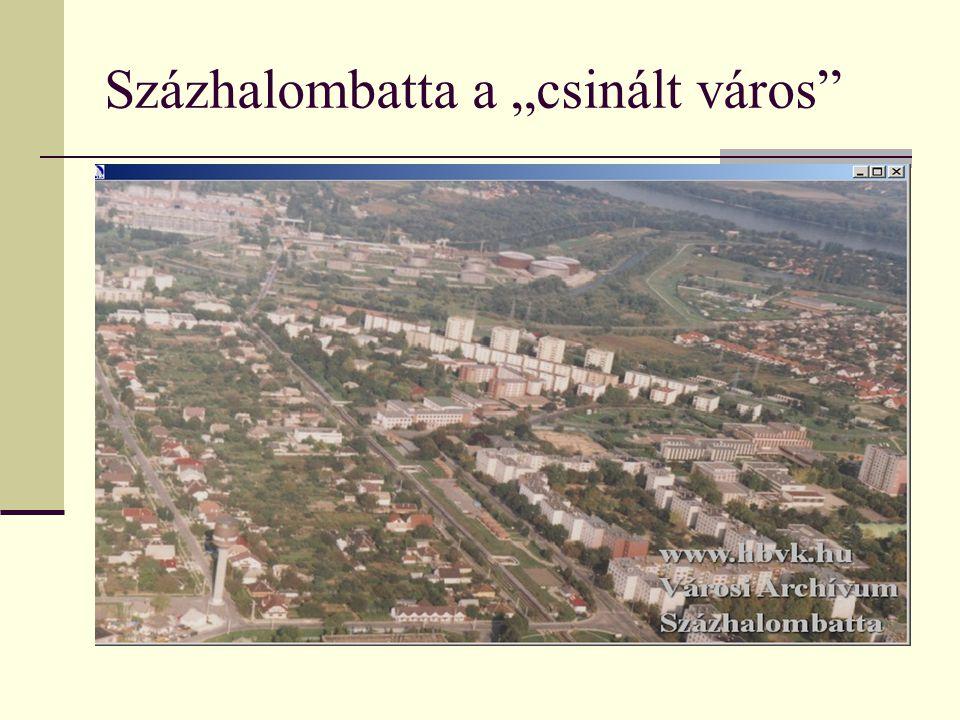 """Százhalombatta a """"csinált város  Miniszteri döntés 1960  Két nagy iparvállalat (DHV, DKV)  Építőmunkások elszállásolása  Családok beköltözése  Üzemeltetők és családjaik beköltözése  Infrastruktúra és szociális ellátórendszer  Városi rang 1970"""