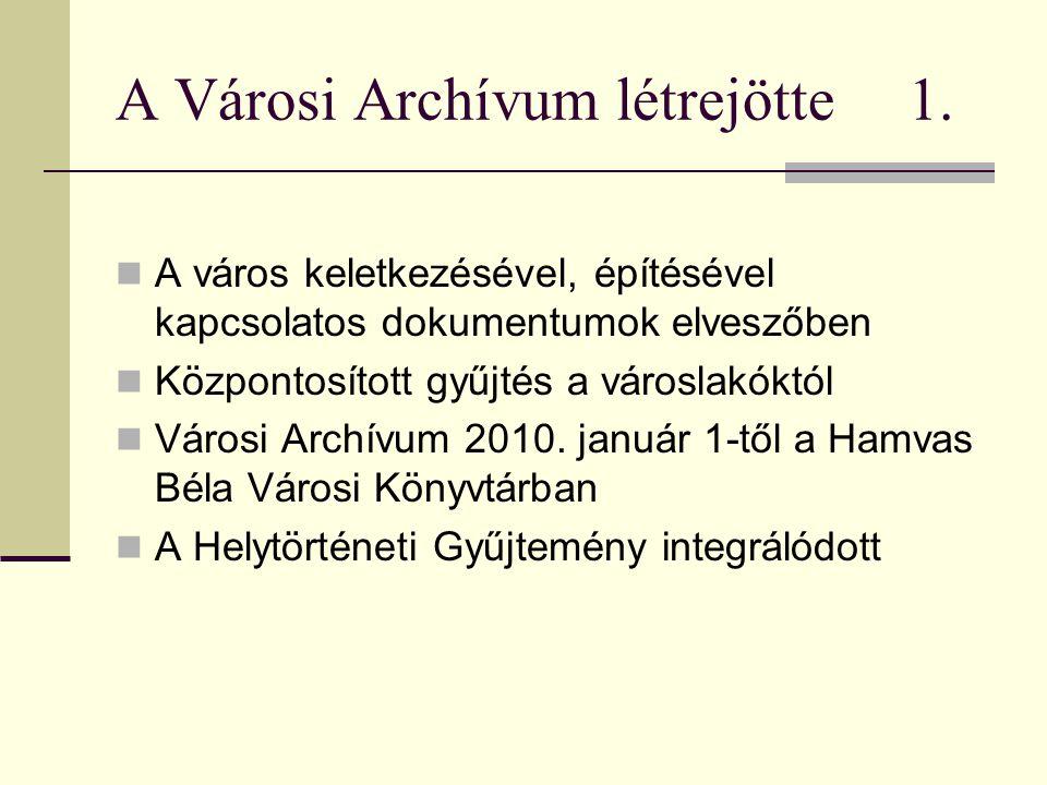 A Városi Archívum létrejötte 1.  A város keletkezésével, építésével kapcsolatos dokumentumok elveszőben  Központosított gyűjtés a városlakóktól  Vá