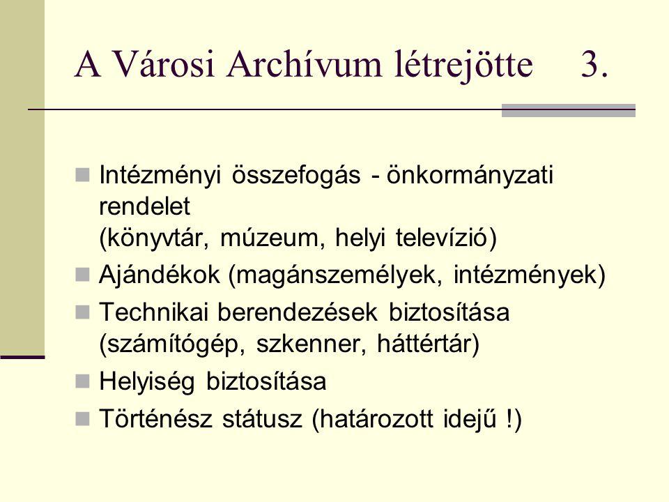 A Városi Archívum létrejötte 3.  Intézményi összefogás - önkormányzati rendelet (könyvtár, múzeum, helyi televízió)  Ajándékok (magánszemélyek, inté