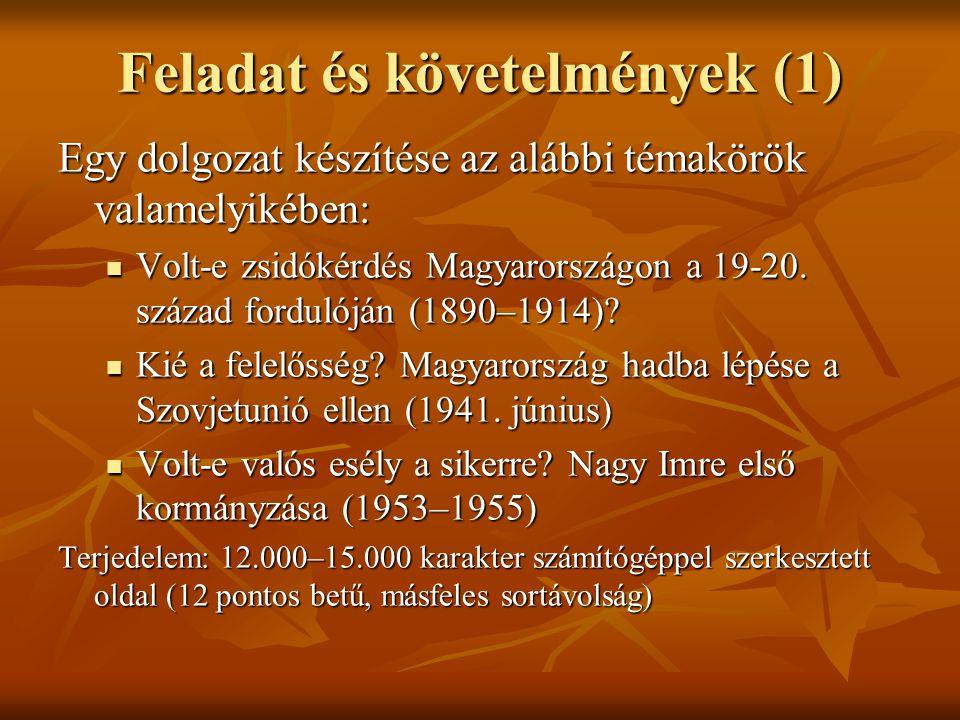 Feladat és követelmények (1) Egy dolgozat készítése az alábbi témakörök valamelyikében:  Volt-e zsidókérdés Magyarországon a 19-20. század fordulóján