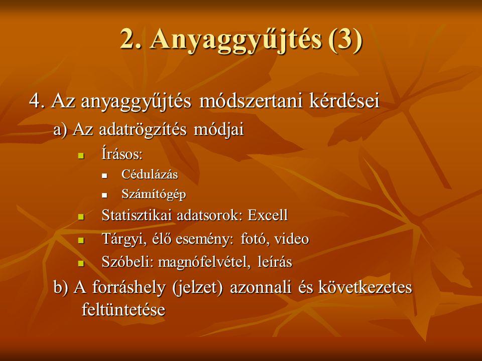 2. Anyaggyűjtés (3) 4. Az anyaggyűjtés módszertani kérdései a) Az adatrögzítés módjai  Írásos:  Cédulázás  Számítógép  Statisztikai adatsorok: Exc