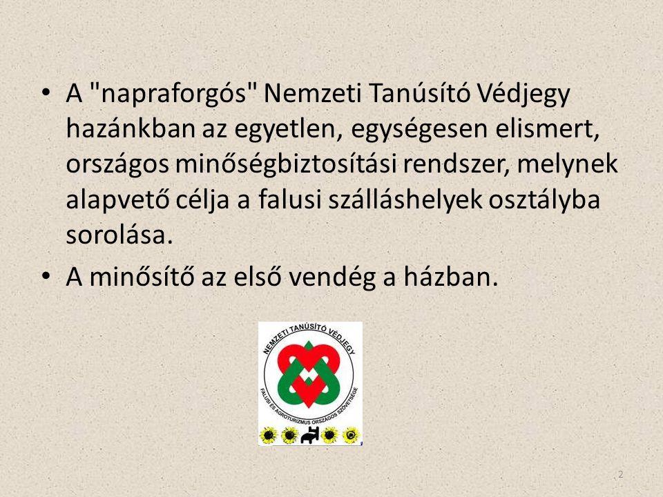 • A napraforgós Nemzeti Tanúsító Védjegy hazánkban az egyetlen, egységesen elismert, országos minőségbiztosítási rendszer, melynek alapvető célja a falusi szálláshelyek osztályba sorolása.