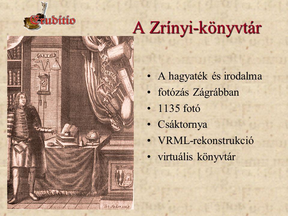 A Zrínyi-könyvtár •A hagyaték és irodalma •fotózás Zágrábban •1135 fotó •Csáktornya •VRML-rekonstrukció •virtuális könyvtár